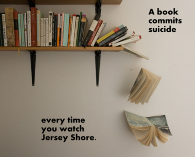 Every-time-you-watch-jersey-shore-a-book-commits-suicide